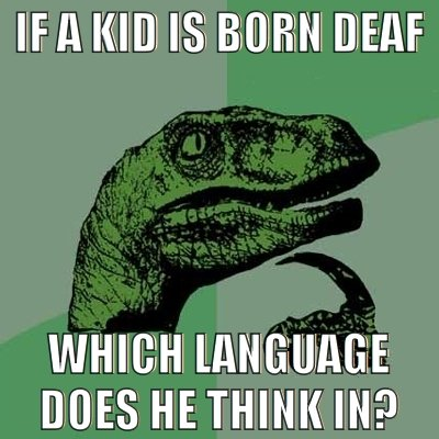 Born deaf. . DUES HE THINK Ill?