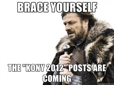 brace yourself.... thanks to meme generator by the way, i'm not ripping on kony 2012, just the spammers posting it here. IAI q TE lilili. Someone should really stop that Hitler guy!