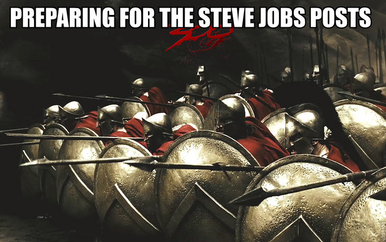 BRACE YOURSELVES. R.I.P. Stevey... . PREPARING Foil m STEVE JOBS POSTS. And there are three Steve's in you're name. D: