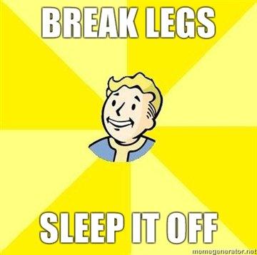 break legs. .