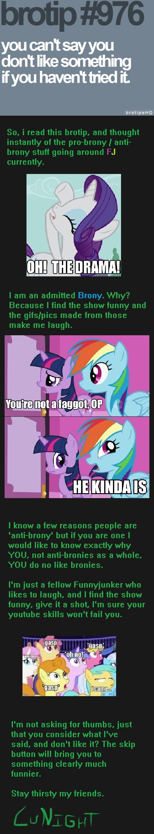 Bronies Brotip. . you cgn' thatyou_ don' t like something ifyou .. Personally disagree with that brotip in the first place. I mean, I've never tasted and i already know i'm not going to like it.
