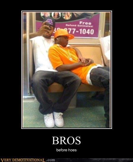 bros before hoes. . BROS before hoes