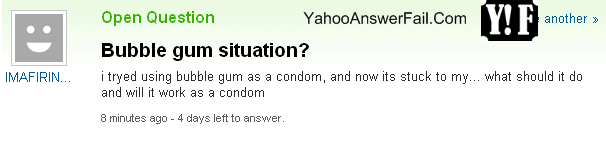 Bubble gum fail. ha. E Open Question . tnm another , Bubble gum situation? itried using bubble gum as a condom, and now its stuck to my... what should it do and