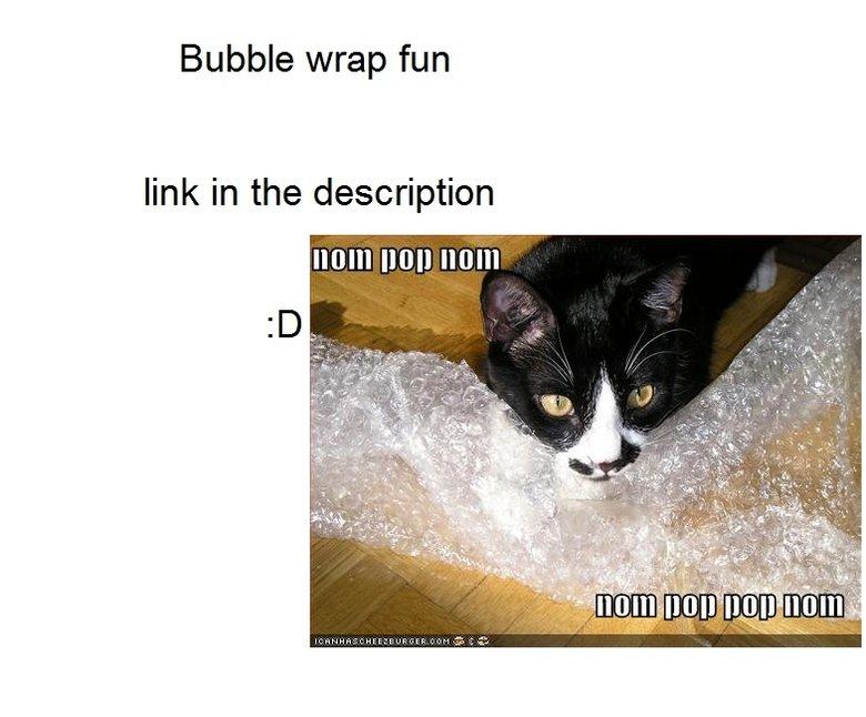 "bubble wrap fun. you know you love it<br /> <a href="" target=_blank>fun.from.hell.pl/2003-11-24/bubblewrap.swf</a>. Bubble wrap fun link"