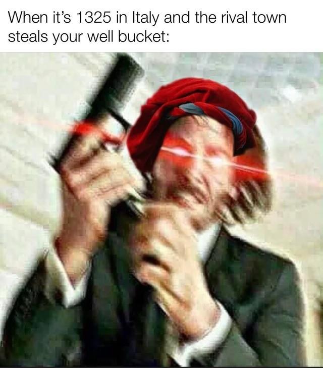 bucket. .. Nice. History memes