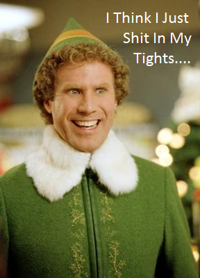 Buddy The Elf, oops.. sometimes you get too excited and you just ..... Ill? , lust Shit In My