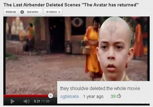 """Burn lvl, Zuko's face. . The Last Airbender Deleted Scenes """"The Avatar has returned"""". I think i watched that scene and it was terrible But was the movie really that bad?"""