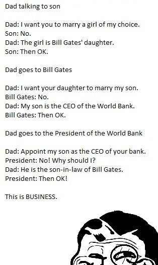 Business, this is.. I don't know if it's a repost or what. I'm just here to spread the lulz.. Dad talking ta arm Dad: I want you ta marry a girl of my choice. S