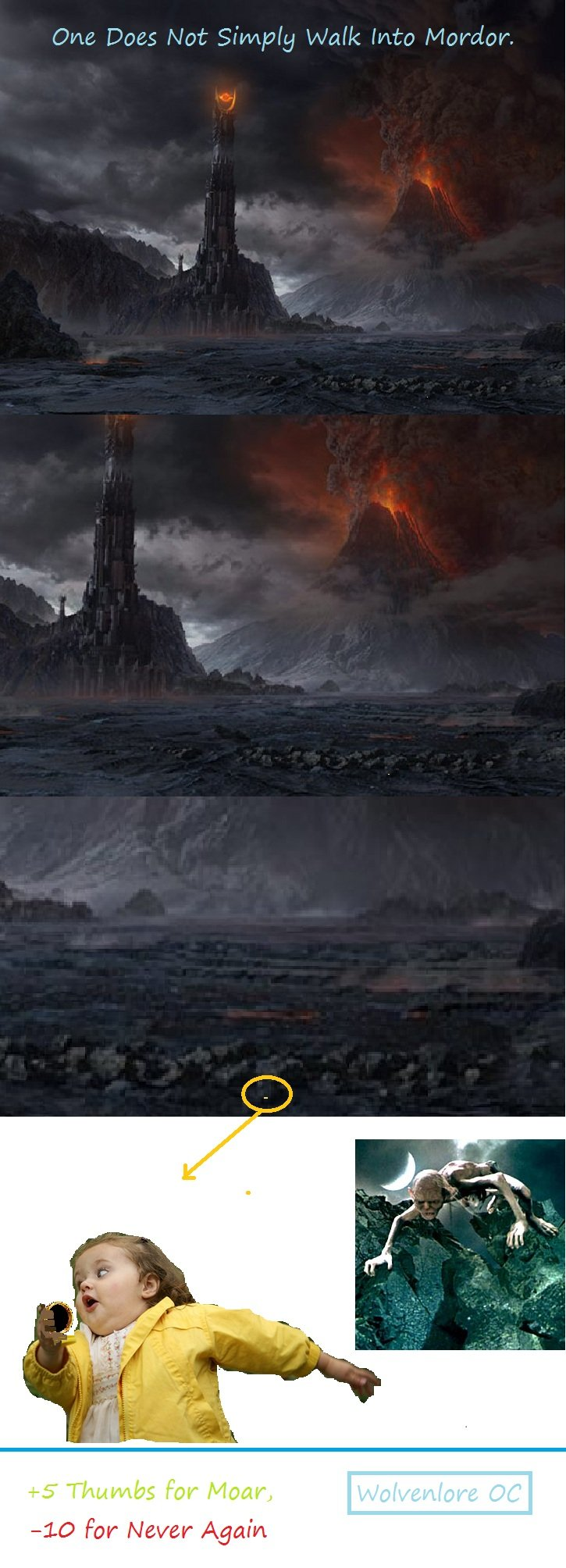 But You Can Run Into Mordor. Another OC I made... The last one i made got -4 Thumbs... Please rate, even if it makes you just smile. A Front Page would be so gr