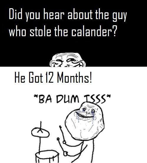 Calander. A joke my Poppy told me..