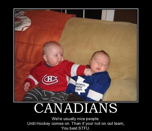 Canadians actually can get angry. just tell them their fave hockey team sucks balls, and watch the rage come. We' re usually nice people Until Hockey comes on.
