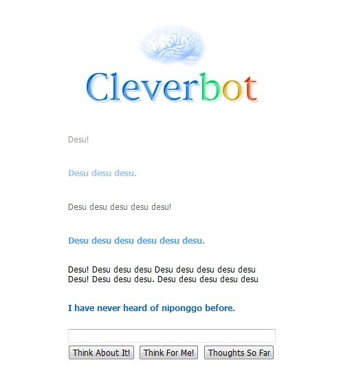 Clever bot, why?. Welp. It's official. Clever bot is the greatest AI in existence..