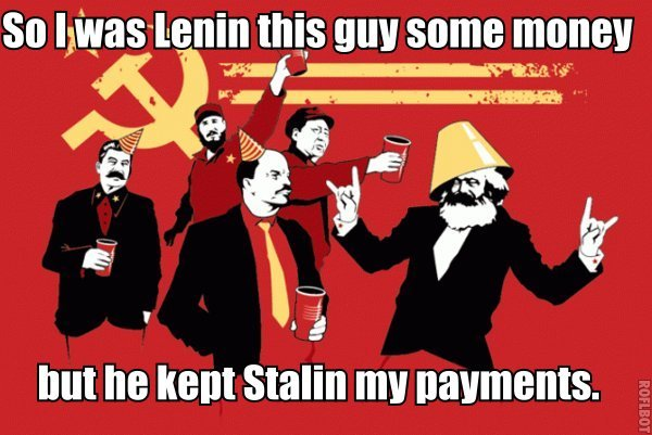 Commie Puns. . Mt he Stalin Ill]!. Sounds like he's Fidel-ing with your finances.