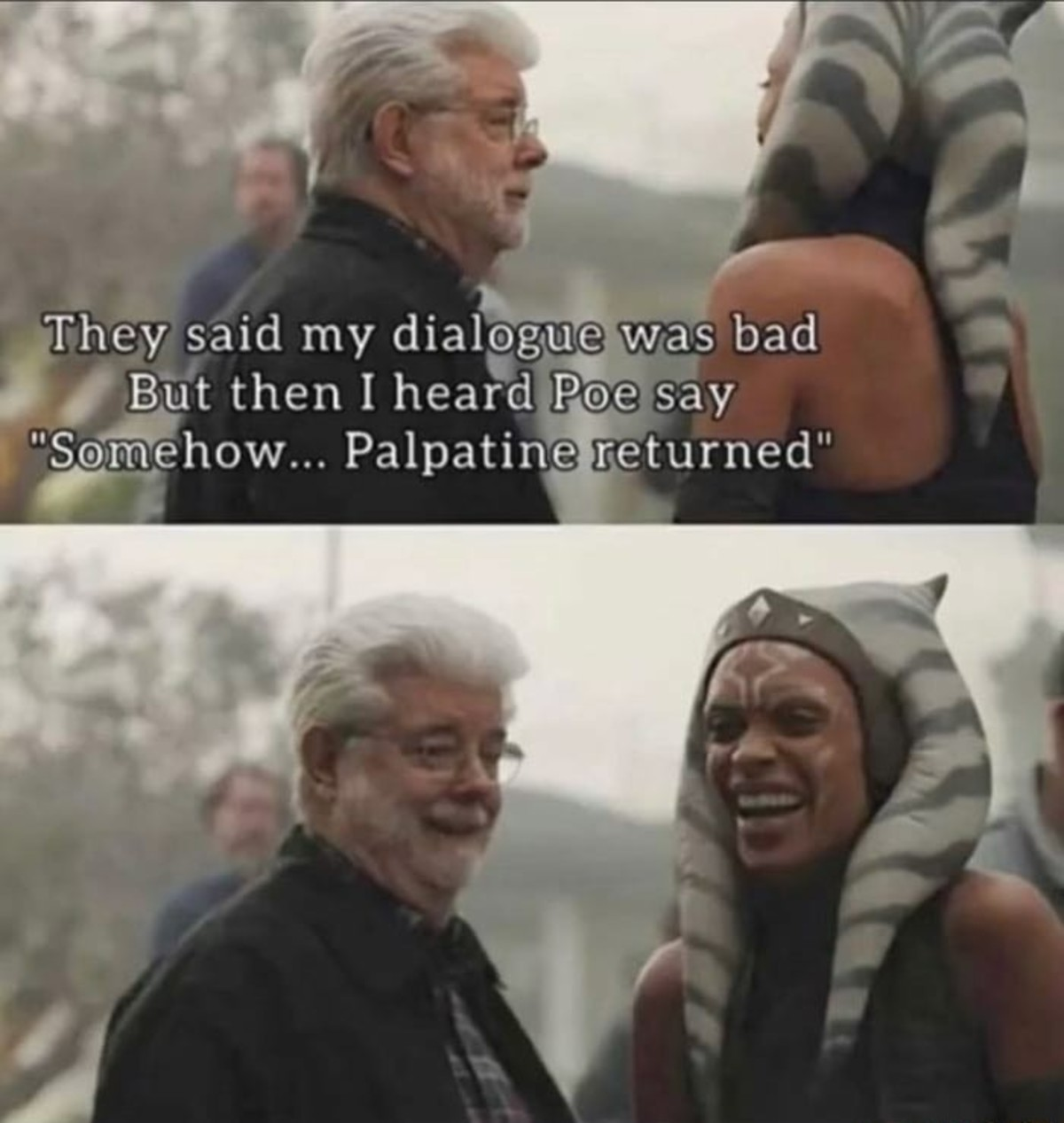 dialogue. .. A lot of the Prequel's dialogue was in between that range of 'bad' and 'reprehensible' where it sort of tickles your funny bone, which makes it meme-worthy. It'