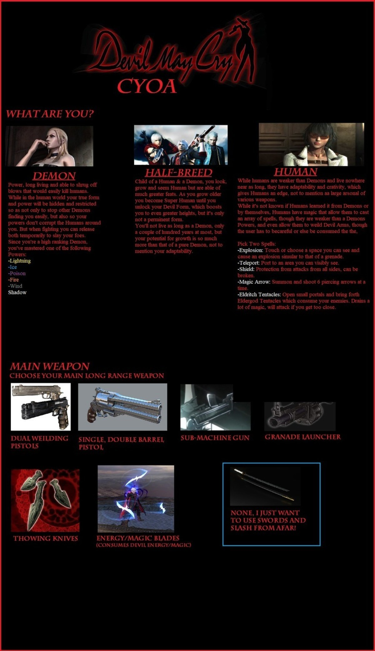 DMC CYOA. .. What Are You: -Half-Breed Main Weapon: -Energy/ Magic Blades Back Up Weapon: -Big Sword Power Unleased: -Devil Trigger Styles: -Sword Master -Royal Guard -Trick
