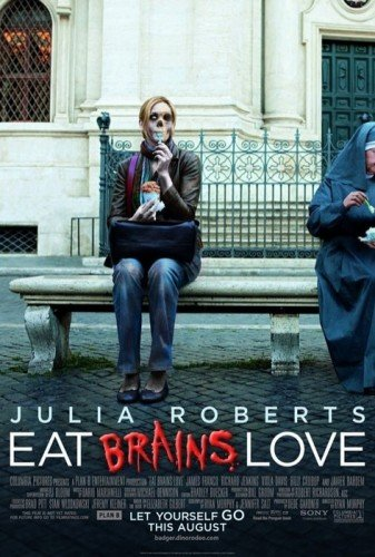 Eat Brains Love. -Grabs chainsaw- Bring it on Julia Roberts..
