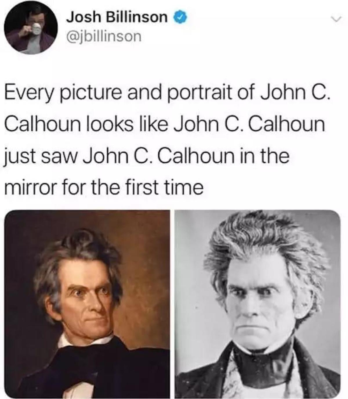 exorbitant Worm. .. I'm something of a Calhoun, myself