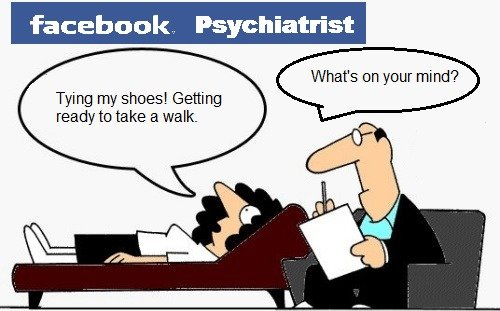Facebook Psychiatrist. . fir, Psychiatrist What' s on your mind? Tying my shoes! Getting ready to take a walk.