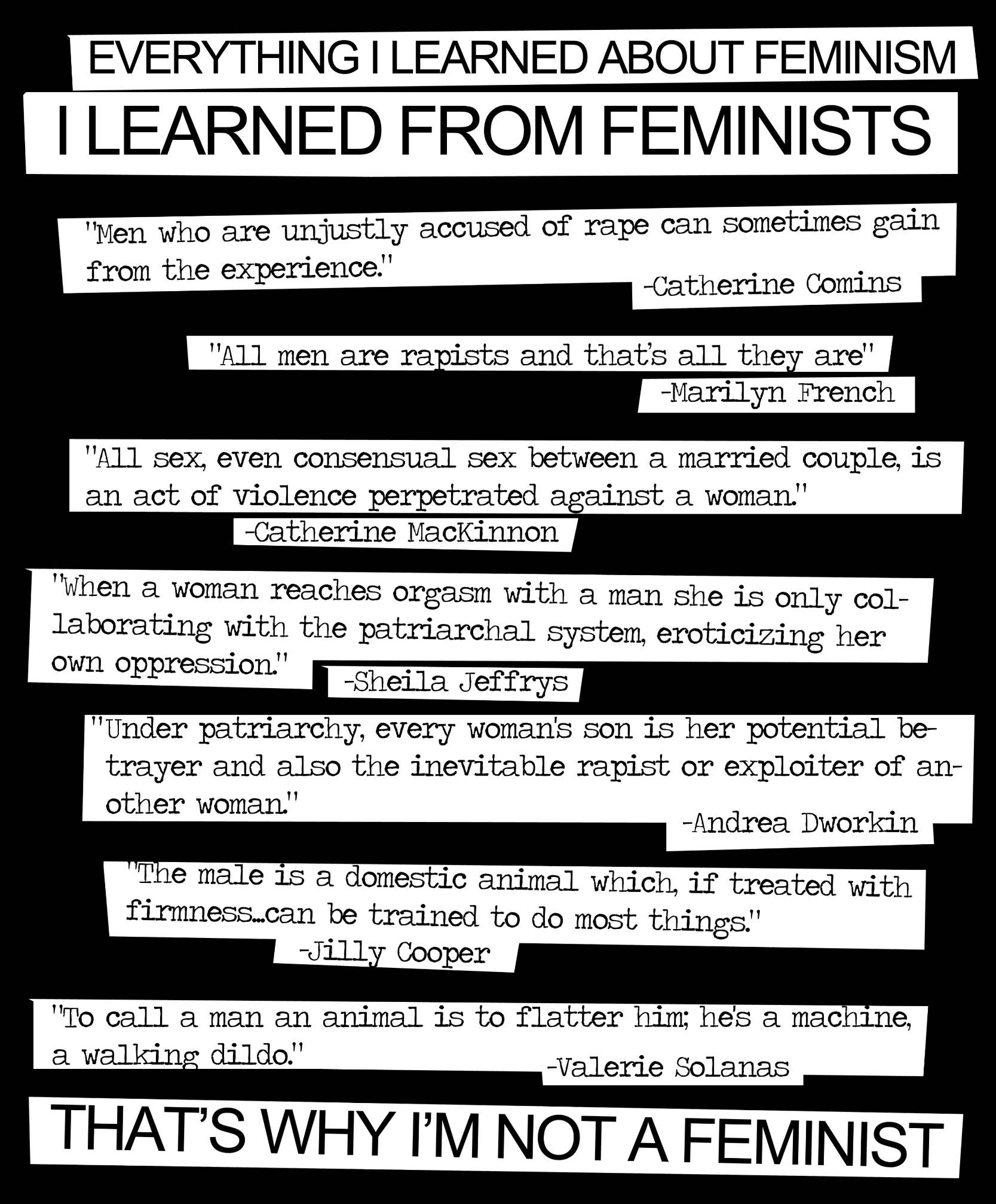 """Feminism Quotes from Feminists. . I LEARNED FROM FEMINISTS of rape can sometimes gain Men who are unjustly accused from the experience."""" Catherine mm All men ar"""
