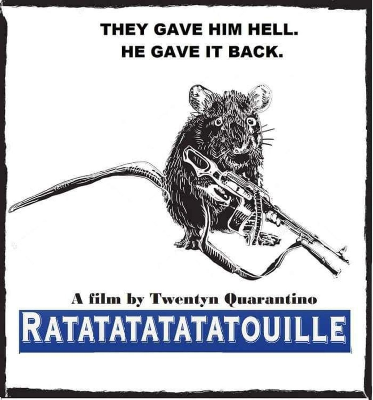 fine Duck. .. My name is Ratatouille, cybernetic orgasm, sent back in time to protract you.