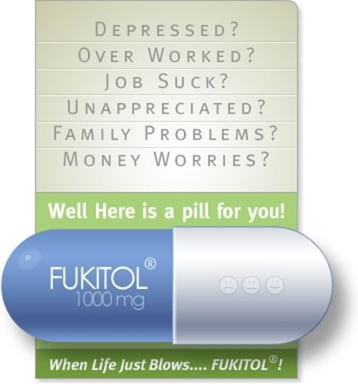 FUKITOL. Side effects may include: a sudden overwhelming sense of satisfaction. Do not use while operating heavy machinery. Forget talking to your doctor about