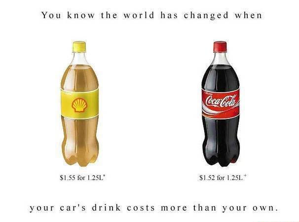 """Gas Prices. look at description --------------------->. You know the world has changed when Tar LIEU fbr 1. 25. L"""" your car' s drink costs more than your own"""