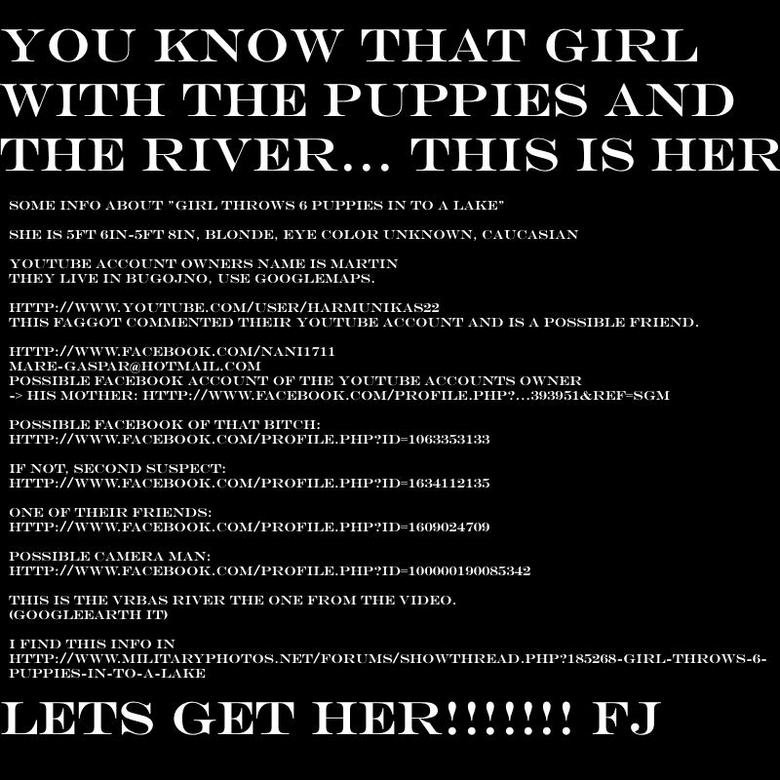 """Girl throwing puppies in river FOUND!. Some info about """"Girl throws 6 puppies in to a lake""""<br /> She is 5ft 6in-5ft 8in, blonde, eye co"""