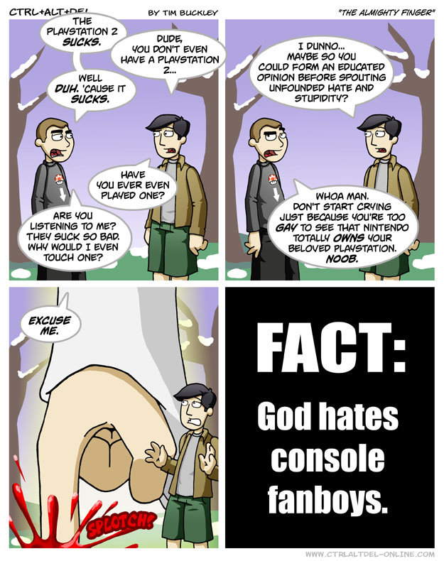 God Hates Console Fanboys. well, don't we all?. How. rouse '.' unp; AND iron EVER Evan Lillie MINT START ; non soon E! -All mom who noun Mat moo I even , Jil 'Q