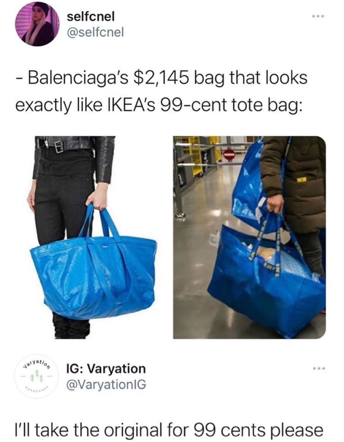 godly Boar. .. Imagine paying over 2000 times more for some off-brand IKEA bag. It doesn't even say IKEA on it.