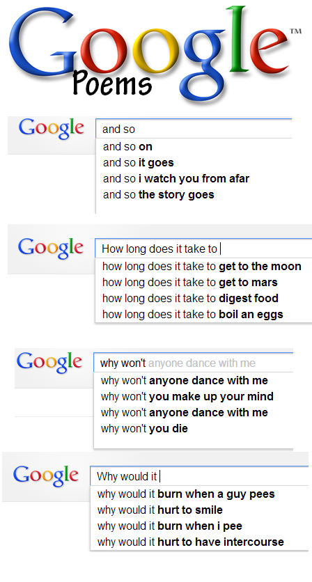 Google Poem. Read in a slow and sad poetic voice. Google and so and so on and so it goes and so i watch you from afar and so the story goes Google How long does