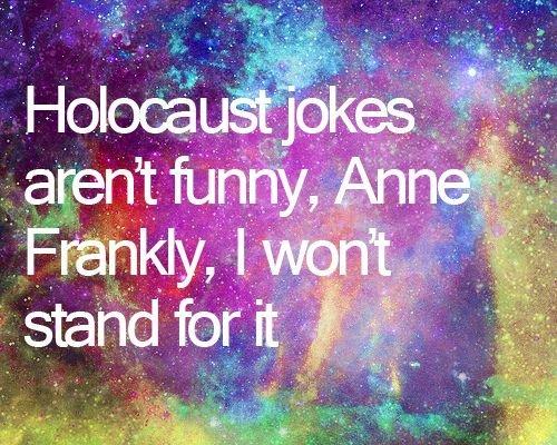 Holocaust Jokes. :3.. I really dont think they can go any Furher