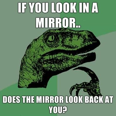 """I wonder?. Does it?. If YOU ( IN A MIRROR"""" BREE m MIRROR HIGH BREW AT Ill?. I dunno. Is this sentence related? """"What if things behind you don't exist until you look at it?"""""""