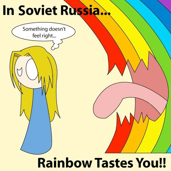 In Soviet Russia. . .. Rainbow tastes you!. In Soviet R Something doesn' t feel right... Rainbow Tasts !!. taste the human