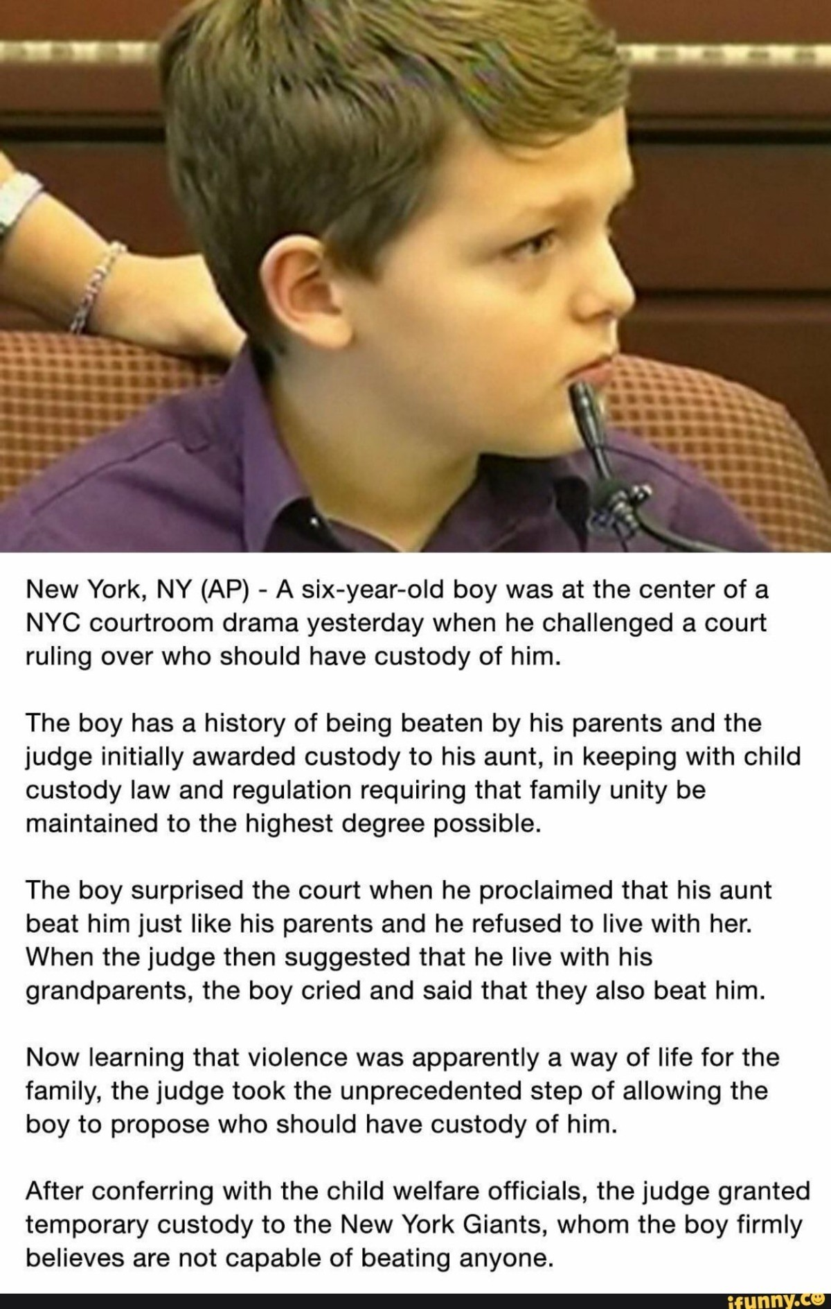 Justice. . New York, NY (AP) - A boy was at the center of a NYC courtroom drama yesterday when he challenged a court ruling over who should have custody of him.
