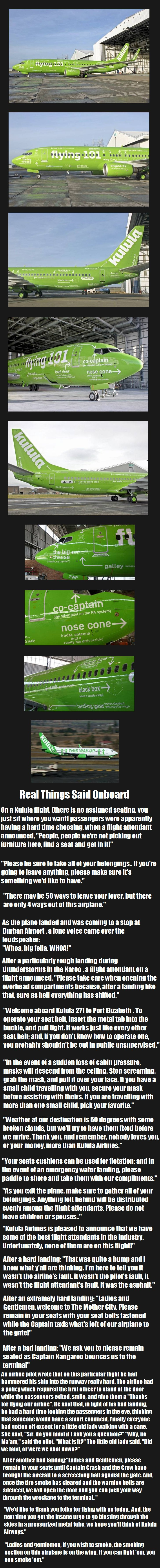 Kulula Airways long but worth it. Kulula is a low-cost South-African airline that doesn't take itself too seriously. inb4 tl;dr inb4 OP can't inb4.. Everybody in that company is stoned as .
