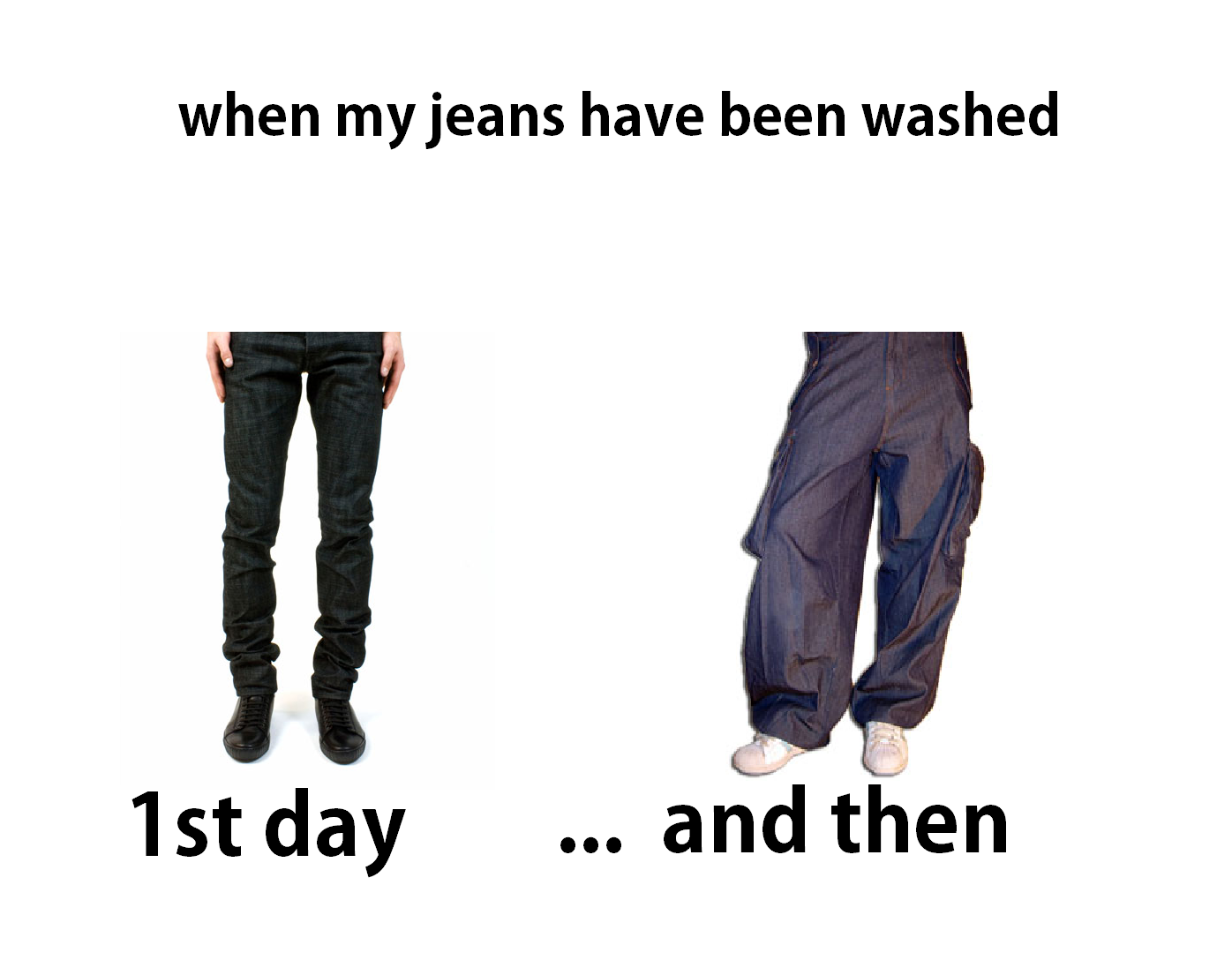 Laundry. aight?. when drjeans have been washed lst day gqq aiaiai: i' t: kii, -iie,,,. hate when that happens