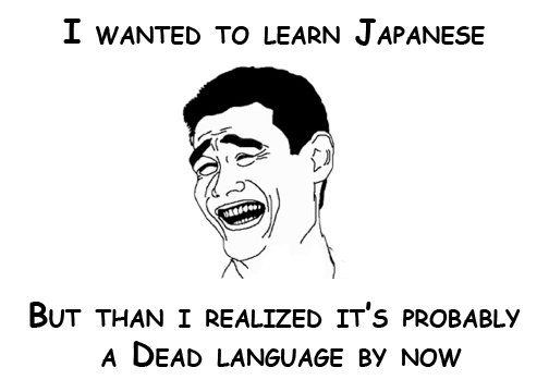 Learning a Language. oc by me.. I WANTED TO LEARN JAPANESE Bur THAN I REALIZED We PROBABLY A DEAD LANGUAGE BY NOW. Dude.....too soon