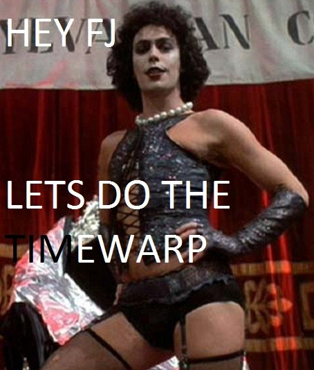 Lets do the timewarp. You know you're pissed too.