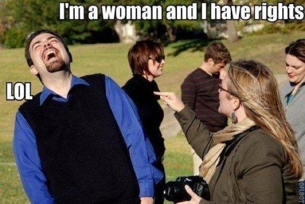 Lol Womens Rights. They dont have em.