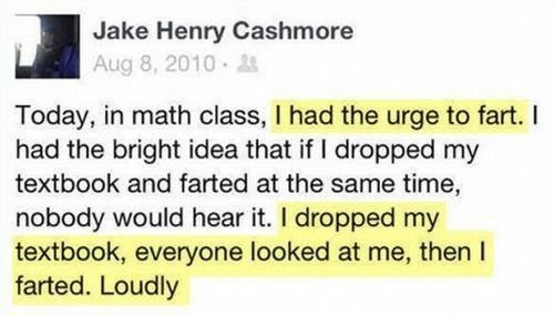 May I have everyone's attention. . I Jake Henry Cashmere Today, in math class, I had the urge to fart. I had the bright idea that if I dropped my textbook and f
