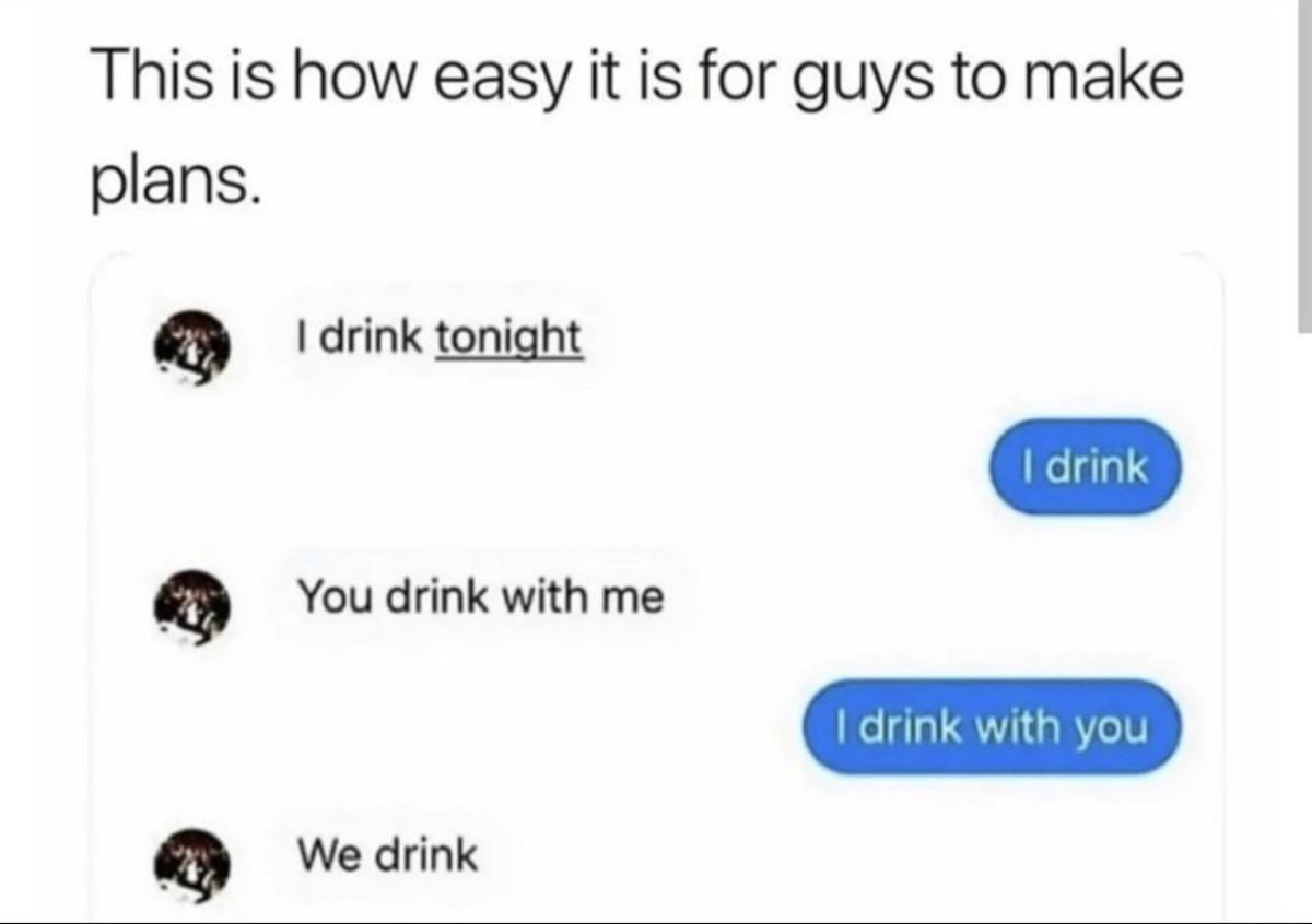 Me like. .. I should drink tonight.