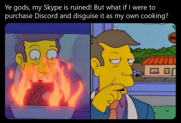 """Microsoft. .. Does nobody understand that Skinner says """"Egads!"""" and not """"Ye gods!"""""""