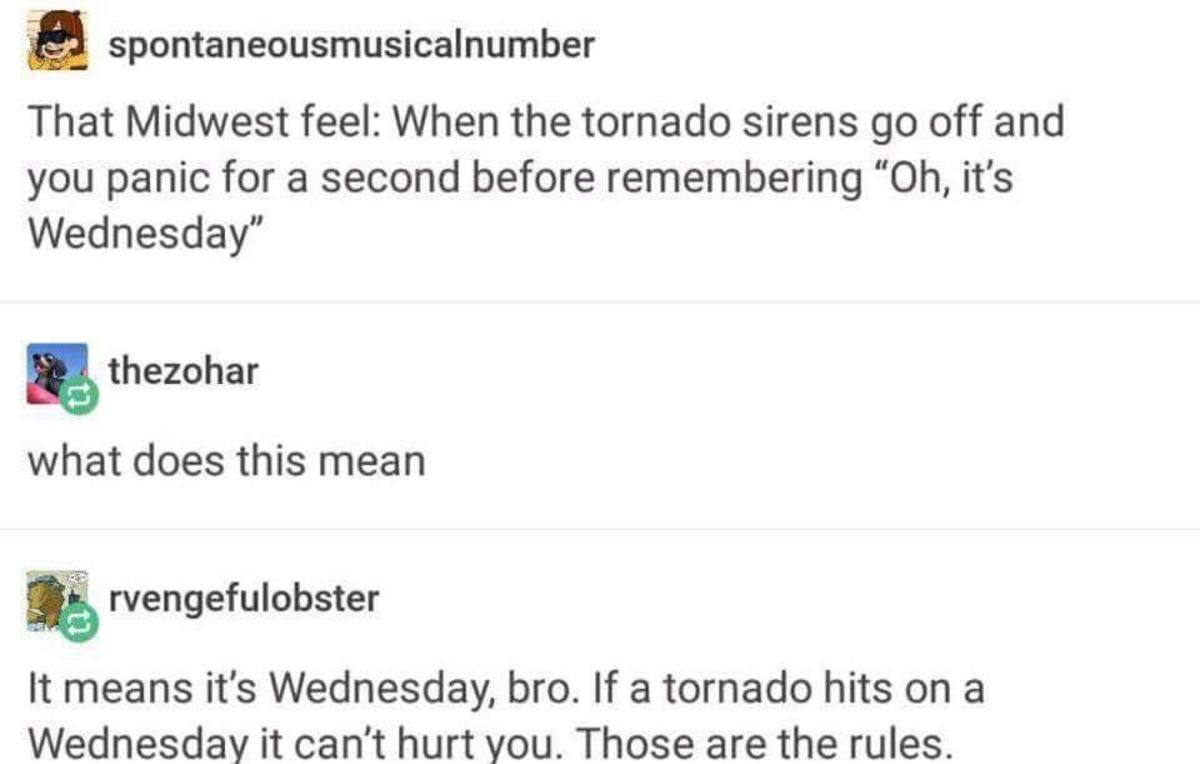 """Midwestnesday. . That Midwest feel: when the tornado sirens go off and you panic for a second before remembering """"Oh, it' s Wednesday"""" thezohan what does this m"""