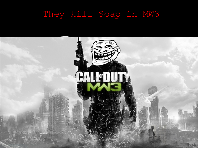 Modern Warfare 3. my friends did this to me earlier today so i figured why not put it to good use c: with much love, ♥BabyJesusPwnage♥.. you