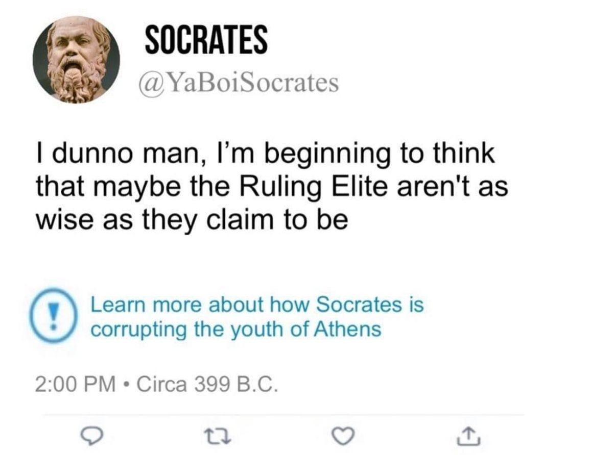 nauseous Golems. .. Ruling elite: Okay Socrates, you're very smart and we don't want to have to kill you. Just stop speaking out against us Socrates: Comment edited at .