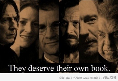 Need own books!. Thumbs up if you agree that they should have their own books !!. They deserve book.. I only think Snape should.
