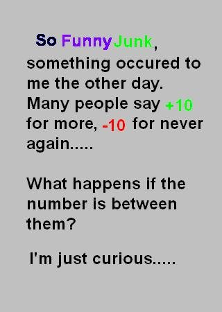 Need an answer.. I mean, would it happen never again if it was <10, but >-10?!. something occured to me the other day. Many people say for more, -