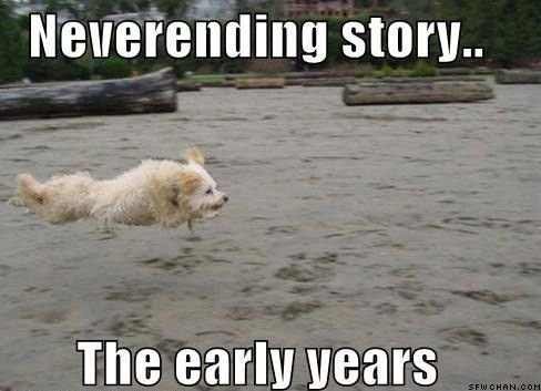 Neverending Story. .. I can't... I don't...