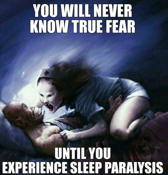 """No Escape From That. No Escape From That . Yoo Wwll NEVER KNOW TRUE FEAR VIII] EXPERIENCE SEEP. Ah, sleep paralysis. Fun times. """"Well, great. Can't move. Just stay calm and wait, you're fine. Stay calm, there's nothing to worry about. You know there's"""