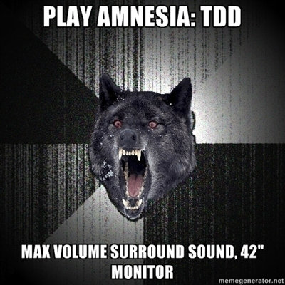No fcking way!. Why memegenerator watermark? -because you, that's why!. Mill MOM, lift'' rlvm. Its not scary at all with surround, its only scary with headphones.